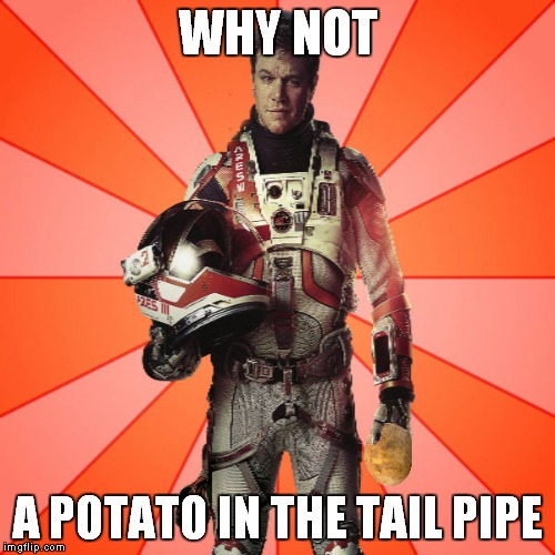 Got Potato? | WHY NOT A POTATO IN THE TAIL PIPE | image tagged in got potato | made w/ Imgflip meme maker