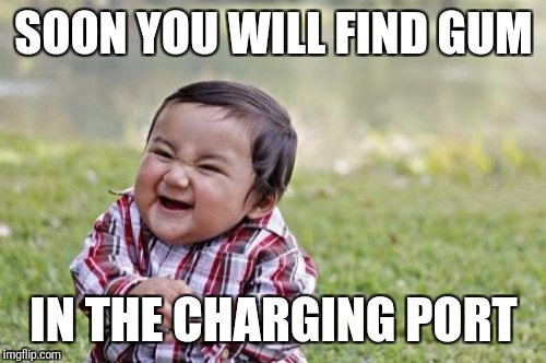 Evil Toddler Meme | SOON YOU WILL FIND GUM IN THE CHARGING PORT | image tagged in memes,evil toddler | made w/ Imgflip meme maker