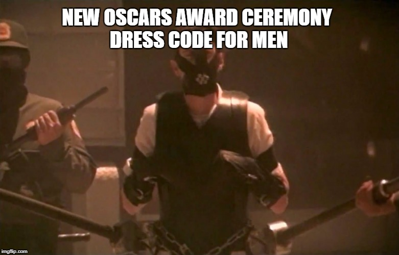 No Touchy! | NEW OSCARS AWARD CEREMONY DRESS CODE FOR MEN | image tagged in oscars,actors,entertainment,movies,showbiz | made w/ Imgflip meme maker