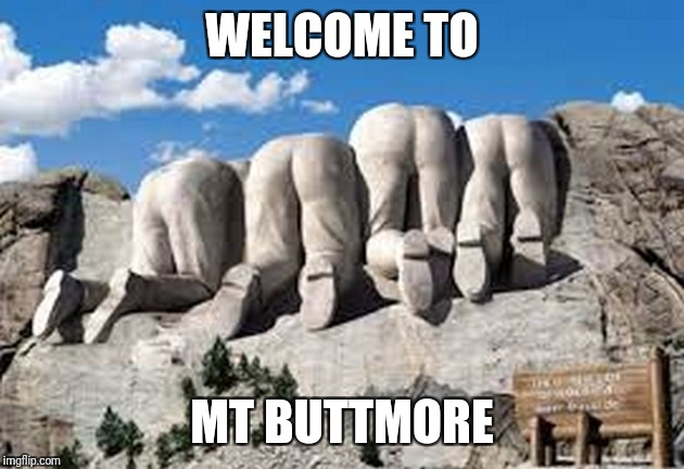 Art week! A Jbmemegeek and Sir_Unknown event! | WELCOME TO MT BUTTMORE | image tagged in american | made w/ Imgflip meme maker
