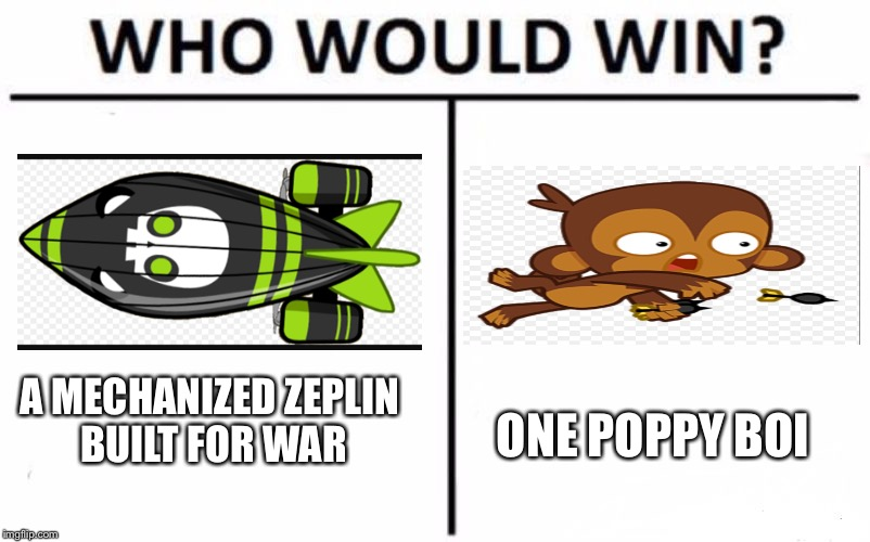 Who Would Win? Meme | A MECHANIZED ZEPLIN BUILT FOR WAR ONE POPPY BOI | image tagged in who would win | made w/ Imgflip meme maker