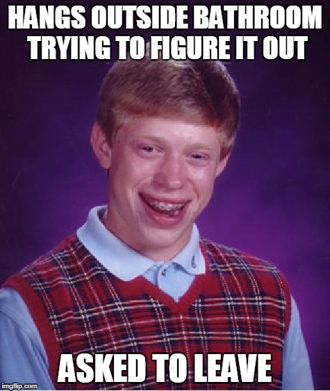 Bad Luck Brian Meme | HANGS OUTSIDE BATHROOM TRYING TO FIGURE IT OUT ASKED TO LEAVE | image tagged in memes,bad luck brian | made w/ Imgflip meme maker