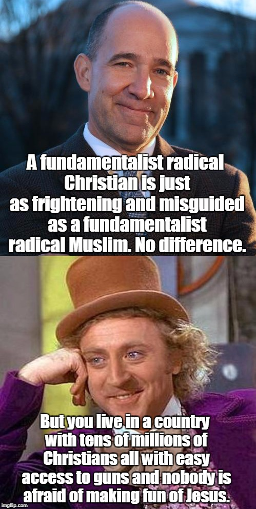 Willie Wonka reads tweets | A fundamentalist radical Christian is just as frightening and misguided as a fundamentalist radical Muslim. No difference. But you live in a | image tagged in creepy condescending wonka,christians,muslims,guns,jesus,tweets | made w/ Imgflip meme maker