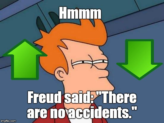 "Futurama Fry Meme | Hmmm Freud said: ""There are no accidents."" 