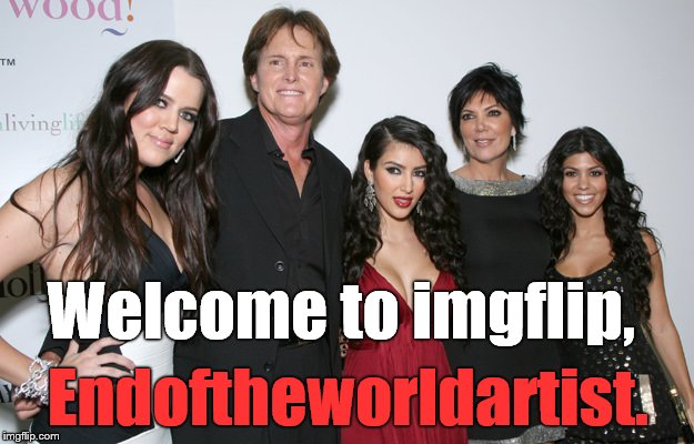 Jenner Christmas | Welcome to imgflip, Endoftheworldartist. | image tagged in jenner christmas | made w/ Imgflip meme maker