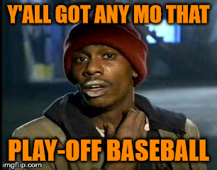 toss me that rosin bag or somethin' | Y'ALL GOT ANY MO THAT PLAY-OFF BASEBALL | image tagged in yall got any more of,major league baseball | made w/ Imgflip meme maker