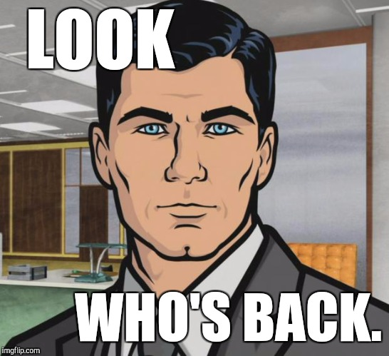 Archer Meme | LOOK WHO'S BACK. | image tagged in memes,archer | made w/ Imgflip meme maker