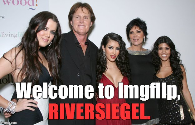 Jenner Christmas | Welcome to imgflip, RIVERSIEGEL. | image tagged in jenner christmas | made w/ Imgflip meme maker