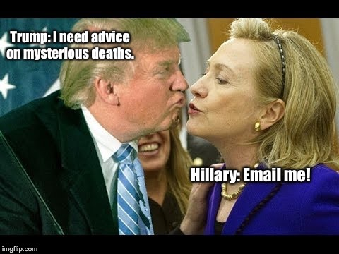 Trump: I need advice on mysterious deaths. Hillary: Email me! | image tagged in trump hillary | made w/ Imgflip meme maker