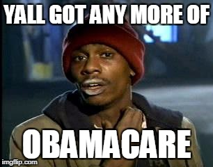 Y'all Got Any More Of That Meme | YALL GOT ANY MORE OF OBAMACARE | image tagged in memes,yall got any more of | made w/ Imgflip meme maker