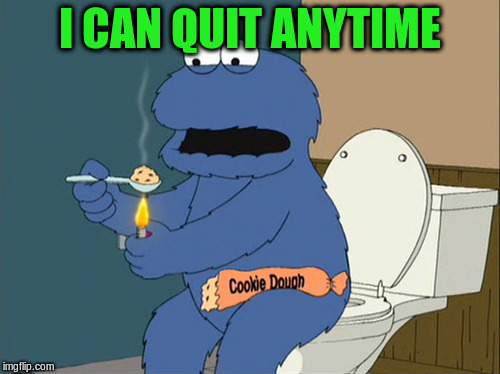 I CAN QUIT ANYTIME | made w/ Imgflip meme maker