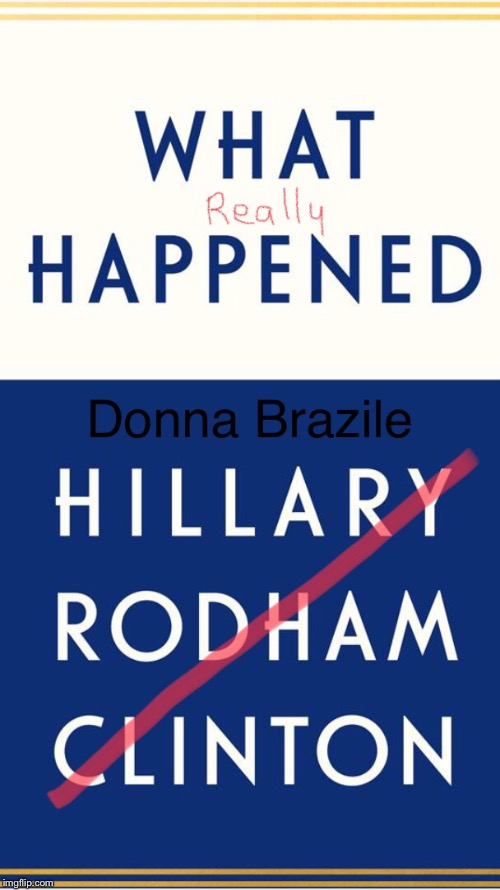 Campaign 2016 Reimagined and Retitled | image tagged in president,president 2016,hillary clinton,donald trump,hillary,donna brazile | made w/ Imgflip meme maker