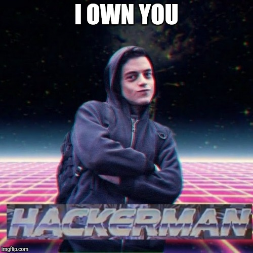 Hacker Superiority Complex | I OWN YOU | image tagged in first world problems | made w/ Imgflip meme maker