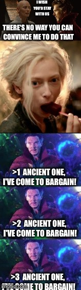 How To Melt Dr Strangelove's Heart | I WISH YOU'D STAY WITH US >3  ANCIENT ONE, I'VE COME TO BARGAIN! THERE'S NO WAY YOU CAN CONVINCE ME TO DO THAT >1  ANCIENT ONE, I'VE COME TO | image tagged in dr strange,superheroes,blondes,popsicle | made w/ Imgflip meme maker