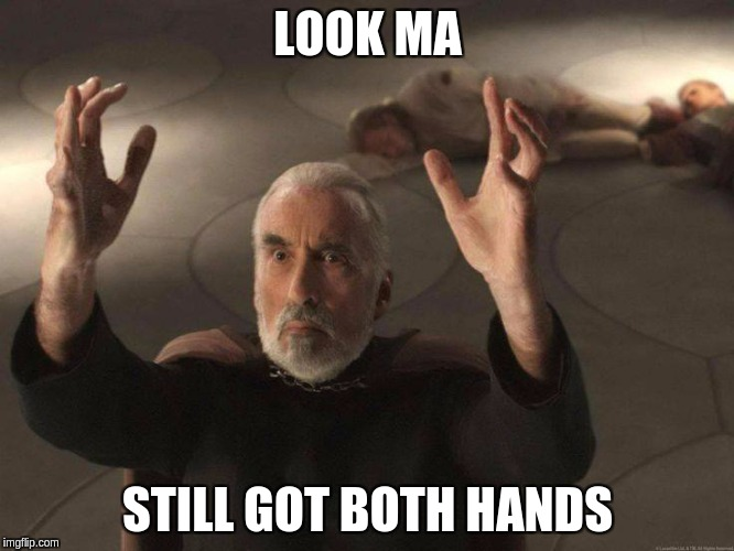 LOOK MA STILL GOT BOTH HANDS | image tagged in dooku | made w/ Imgflip meme maker