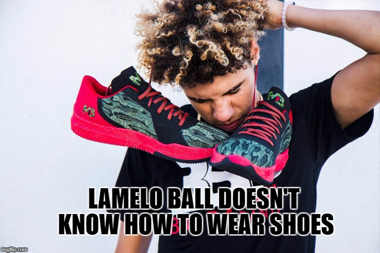 LaMelo Ball Memes | LAMELO BALL DOESN'T KNOW HOW TO WEAR SHOES | image tagged in lamelo ball,big baller brand,shoes,memes,funny memes,meloball1 | made w/ Imgflip meme maker