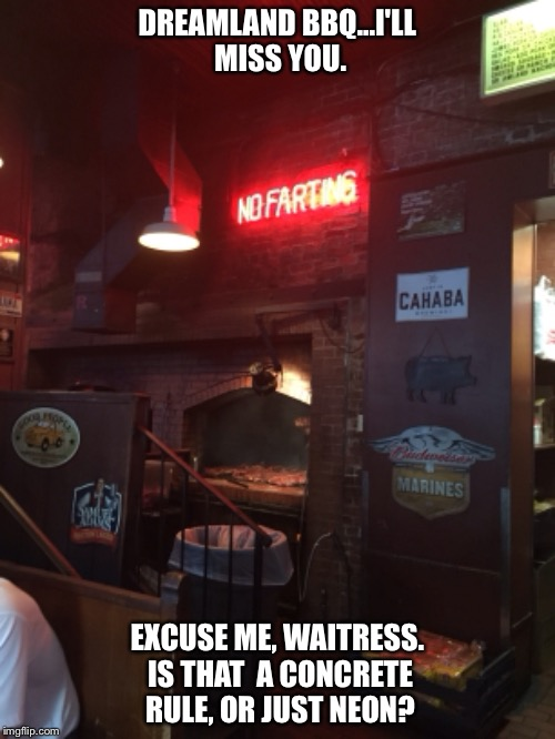 Time To Find a New Favorite Restaurant  | DREAMLAND BBQ...I'LL MISS YOU. EXCUSE ME, WAITRESS. IS THAT  A CONCRETE RULE, OR JUST NEON? | image tagged in signs/billboards,funny signs,restaurant | made w/ Imgflip meme maker