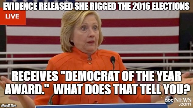 "Hillary Clinton Fail | EVIDENCE RELEASED SHE RIGGED THE 2016 ELECTIONS RECEIVES ""DEMOCRAT OF THE YEAR AWARD.""  WHAT DOES THAT TELL YOU? 