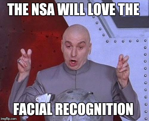 Dr Evil Laser Meme | THE NSA WILL LOVE THE FACIAL RECOGNITION | image tagged in memes,dr evil laser | made w/ Imgflip meme maker
