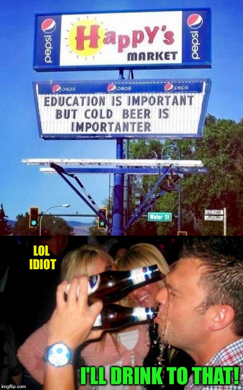 S.A.T.U.R.D.A.Y, Night! (Means Beer And Hockey) | LOL IDIOT I'LL DRINK TO THAT! | image tagged in drinking,beer,drunk,drunk guy,funny sign | made w/ Imgflip meme maker