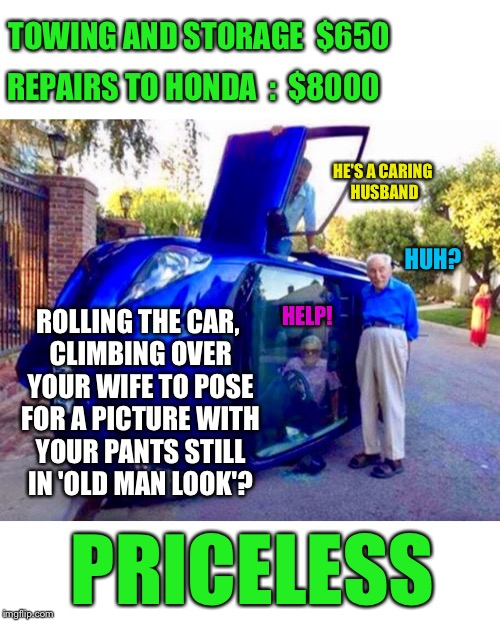 You have to wonder how one could roll a car at walking speed | REPAIRS TO HONDA  :  $8000 TOWING AND STORAGE  $650 HE'S A CARING HUSBAND HELP! HUH? ROLLING THE CAR, CLIMBING OVER YOUR WIFE TO POSE FOR A  | image tagged in elderly,driver,bad driver,husband,wife,car meme | made w/ Imgflip meme maker