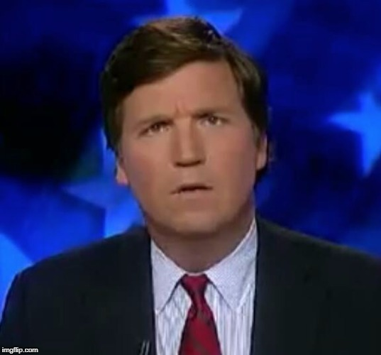 Tucker Puzzled | . | image tagged in tucker puzzled | made w/ Imgflip meme maker