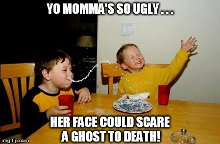 Scientists Detect Ugly Waves for the First Time | YO MOMMA'S SO UGLY . . . HER FACE COULD SCARE A GHOST TO DEATH! | image tagged in yo momma so fat | made w/ Imgflip meme maker