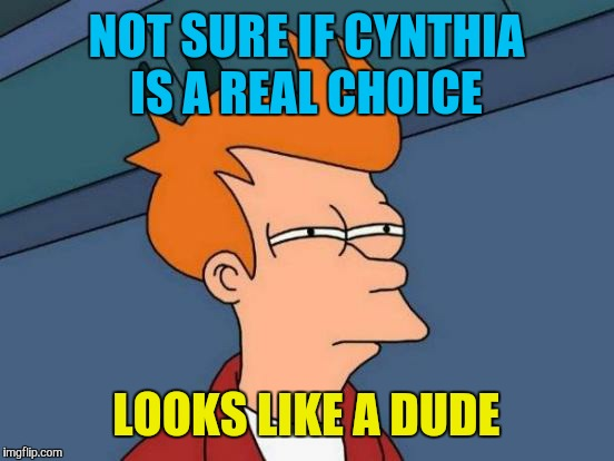 Futurama Fry Meme | NOT SURE IF CYNTHIA IS A REAL CHOICE LOOKS LIKE A DUDE | image tagged in memes,futurama fry | made w/ Imgflip meme maker