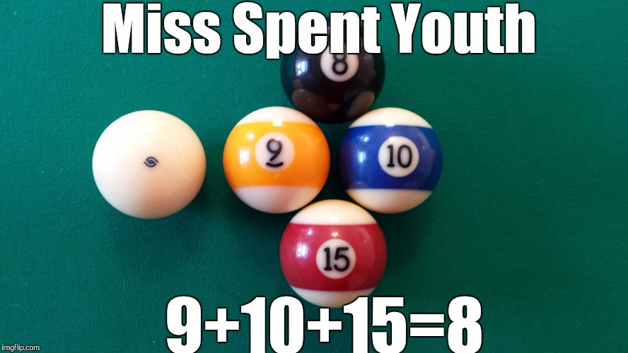 Miss Spent Youth 9+10+15=8 | image tagged in iq pool and billiards instruction | made w/ Imgflip meme maker