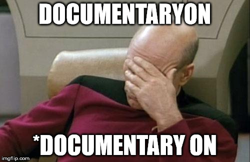 Captain Picard Facepalm Meme | DOCUMENTARYON *DOCUMENTARY ON | image tagged in memes,captain picard facepalm | made w/ Imgflip meme maker
