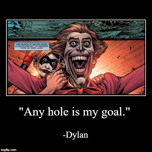 "Any Hole Is My Goal | ""Any hole is my goal."" 