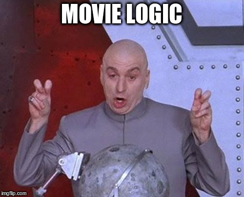 Dr Evil Laser Meme | MOVIE LOGIC | image tagged in memes,dr evil laser | made w/ Imgflip meme maker