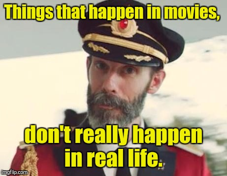 Things that happen in movies, don't really happen in real life. | made w/ Imgflip meme maker