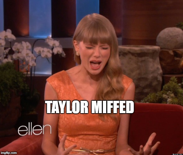 TAYLOR MIFFED | image tagged in pie charts | made w/ Imgflip meme maker