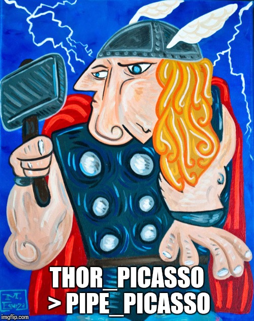 Well, that's a matter of opinion. Art Week |  THOR_PICASSO > PIPE_PICASSO | image tagged in art week,pipe_picasso,picasso | made w/ Imgflip meme maker