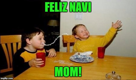 FELIZ NAVI MOM! | made w/ Imgflip meme maker