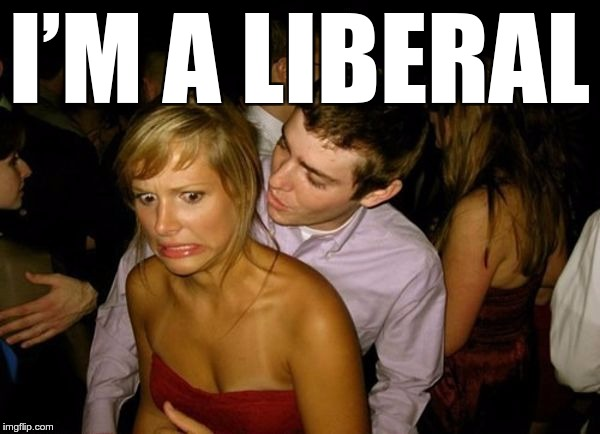 HOW TO NOT PICK UP A CONSERVATIVE GIRL | I'M A LIBERAL | image tagged in club face,memes,funny,conservative,liberal,pickup lines | made w/ Imgflip meme maker