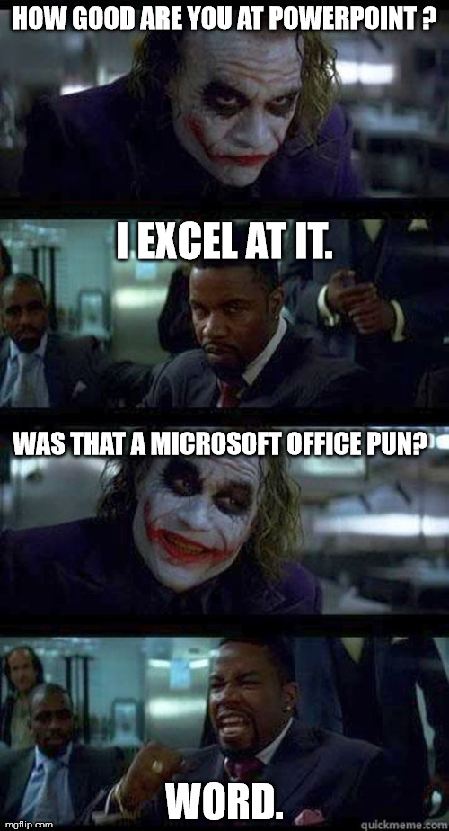Office Pun | HOW GOOD ARE YOU AT POWERPOINT ? WORD. I EXCEL AT IT. WAS THAT A MICROSOFT OFFICE PUN? | image tagged in joker comic,office humor,microsoft,geek,meme | made w/ Imgflip meme maker