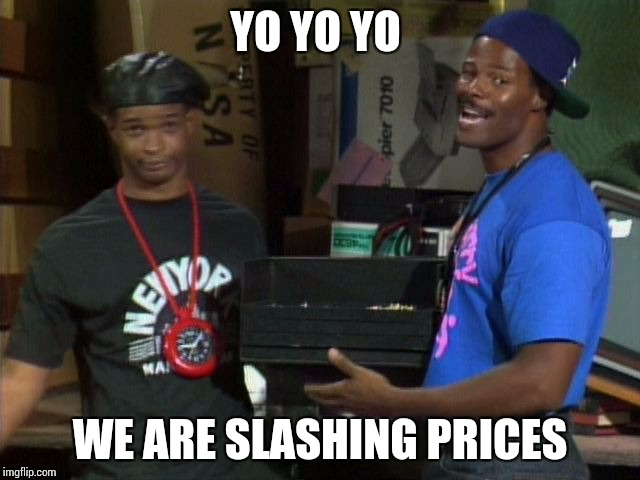 YO YO YO WE ARE SLASHING PRICES | made w/ Imgflip meme maker