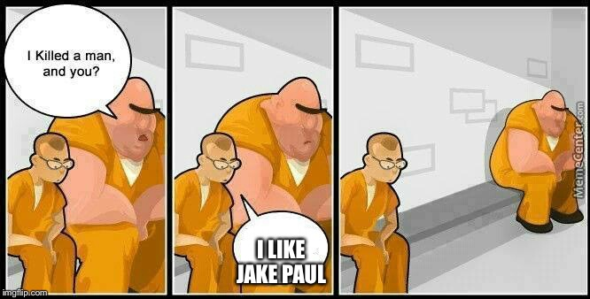 prisoners blank | I LIKE JAKE PAUL | image tagged in prisoners blank,jake paul | made w/ Imgflip meme maker