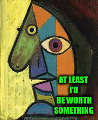 AT LEAST I'D BE WORTH SOMETHING | made w/ Imgflip meme maker