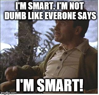 I'M SMART. I'M NOT DUMB LIKE EVERONE SAYS I'M SMART! | made w/ Imgflip meme maker