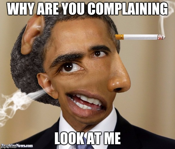 WHY ARE YOU COMPLAINING LOOK AT ME | made w/ Imgflip meme maker