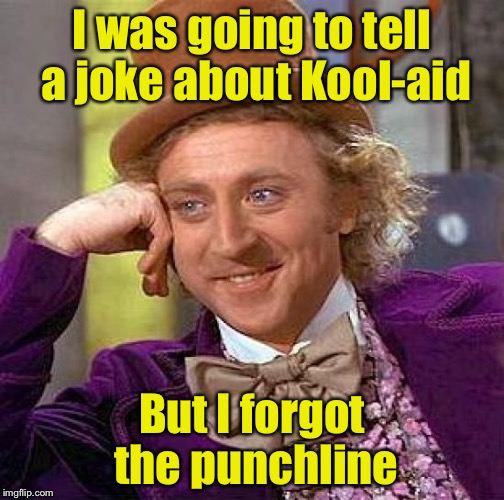 Creepy Condescending Wonka Meme | I was going to tell a joke about Kool-aid But I forgot the punchline | image tagged in memes,creepy condescending wonka | made w/ Imgflip meme maker