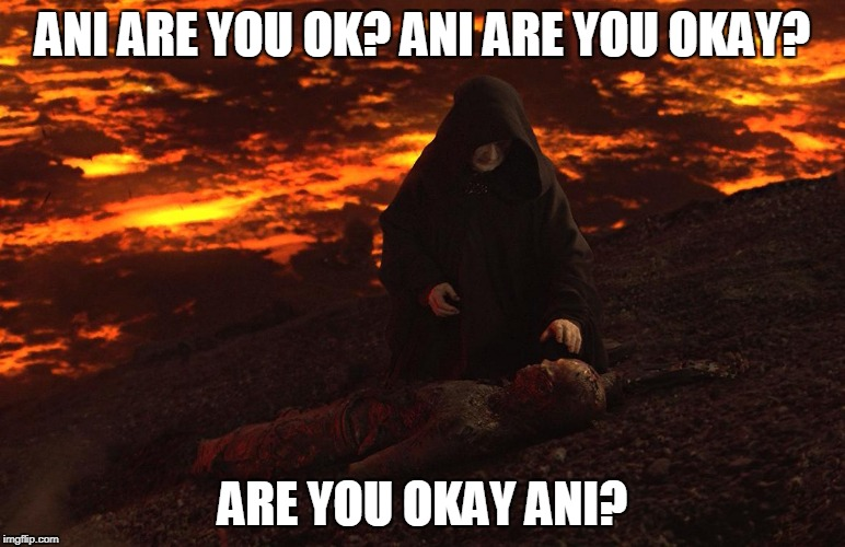 ANI ARE YOU OK? ANI ARE YOU OKAY? ARE YOU OKAY ANI? | image tagged in star wars,michael jackson | made w/ Imgflip meme maker