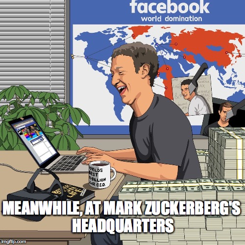 Big Zucker is watching! | MEANWHILE, AT MARK ZUCKERBERG'S HEADQUARTERS | image tagged in mark zuckerberg,facebook,world domination,well that escalated quickly,brace yourselves x is coming | made w/ Imgflip meme maker