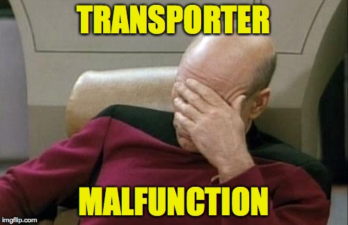 Captain Picard Facepalm Meme | TRANSPORTER MALFUNCTION | image tagged in memes,captain picard facepalm | made w/ Imgflip meme maker