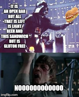 IT IS AN OPEN BAR BUT ALL THAT IS LEFT IS LIGHT BEER AND THIS SANDWICH BUT IS  GLUTON FREE NOOOOOOOÒOOOO | made w/ Imgflip meme maker