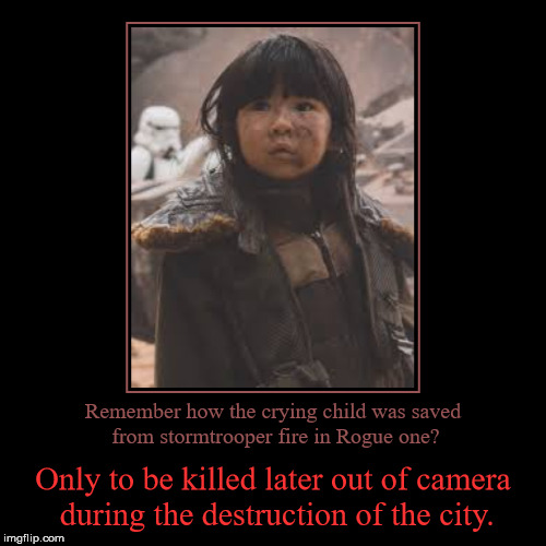 Try to sleep after this one | Remember how the crying child was saved from stormtrooper fire in Rogue one? | Only to be killed later out of camera during the destruction  | image tagged in funny,demotivationals,star wars,rogue one | made w/ Imgflip demotivational maker
