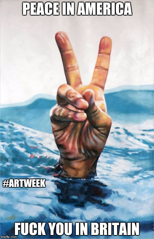 PEACE IN AMERICA F**K YOU IN BRITAIN #ARTWEEK | image tagged in art week,britain,america,peace,peace sign,fuck you | made w/ Imgflip meme maker